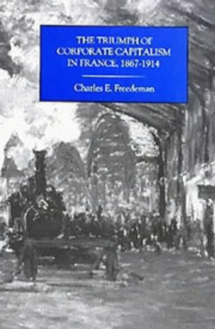 The Triumph of Corporate Capitalism in France, 1867-1914