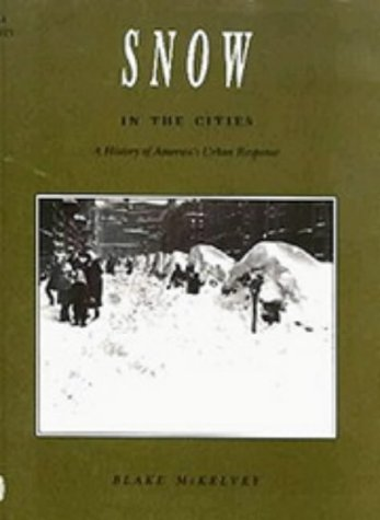Snow in the Cities: A History of America's Urban Response: McKelvey, Blake