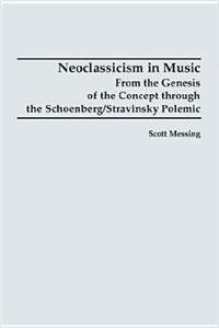 9781878822666: Neoclassicism in Music: From the Genesis of the Concept Through the Schoenberg/Stravinsky Polemic