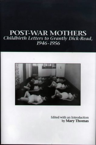 Post-War Mothers: Childbirth Letters to Grantly Dick-Read,: Mary Alvey Thomas