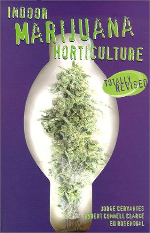 Indoor Marijuana Horticulture: Cervantes, Jorge; Clarke,