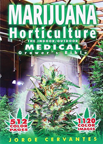 Marijuana Horticulture: The Indoor/Outdoor Medical Grower's Bible: Jorge Cervantes