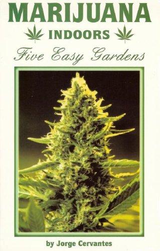 Marijuana Indoors: Five Easy Gardens: Cervantes, Jorge