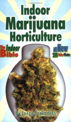 Indoor Marijuana Horticulture - The Indoor Bible: Jorge Cervantes