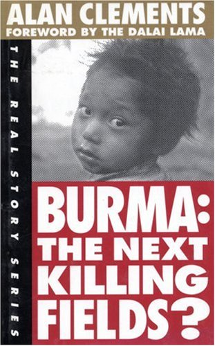 Burma: The Next Killing Fields? (The Real Story Series): Alan Clements