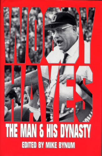 Woody Hayes: The Man & His Dynasty: Bynum, Mike Editor Signed By Archie Griffin