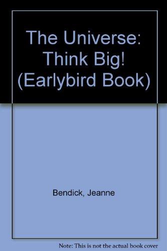 The Universe : Think Big!: Jeanne Bendick