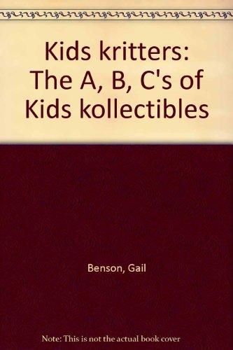 Kids kritters: The A, B, C's of: Benson, Gail