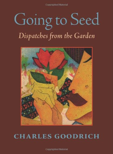 9781878851581: Going to Seed: Dispatches from the Garden