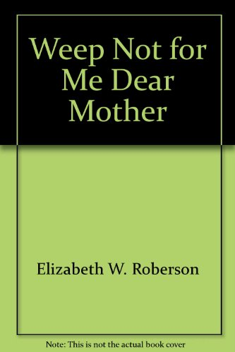 9781878853189: Weep Not for Me, Dear Mother
