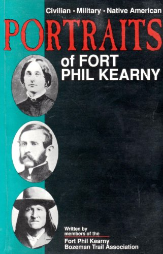 Civilian, Military, Native American: Portraits of Fort Phil Kearny: Doyle, Susan Badger, Maguder, ...