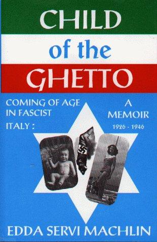 Child of the Ghetto: Coming of Age: Edda Servi Machlin