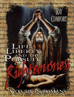 Life, Liberty, and the Pursuit of Righteousness, A Study in Romans (1878859129) by Ray Comfort