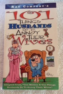 101 Things Husbands Do to Annoy Their Wives: Ray Comfort
