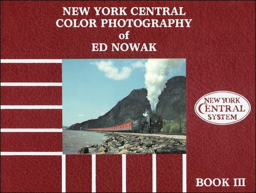 New York Central Color Photography of Ed Nowak, Book 3: NOWAK, Ed with Robert J. Yanosey