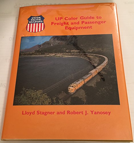 UP (Union Pacific) Color Guide to Freight and Passenger Equipment, Vol. 1 (1878887262) by Lloyd E. Stagner; Robert J. Yanosey