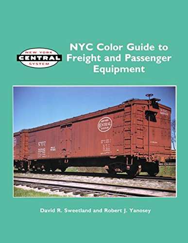 NYC Color Guide to Freight and Passenger Equipment: Sweetland, David R.;Yanosey, Robert J.