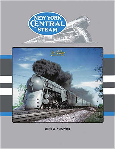 NEW YORK CENTRAL STEAM IN COLOR: Sweetland, David R.
