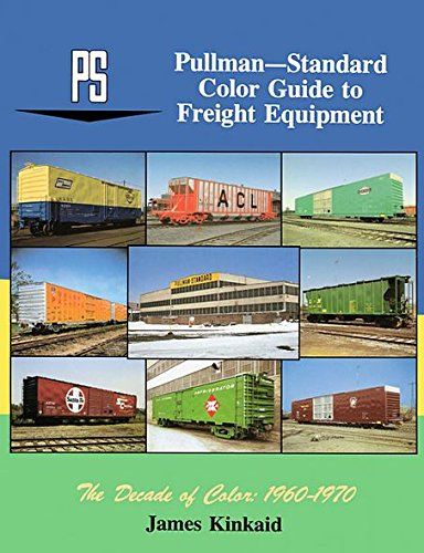 Pullman-Standard Color Guide to Freight Equipment, The Decade of Color: 1960-1970: Kinkaid, James
