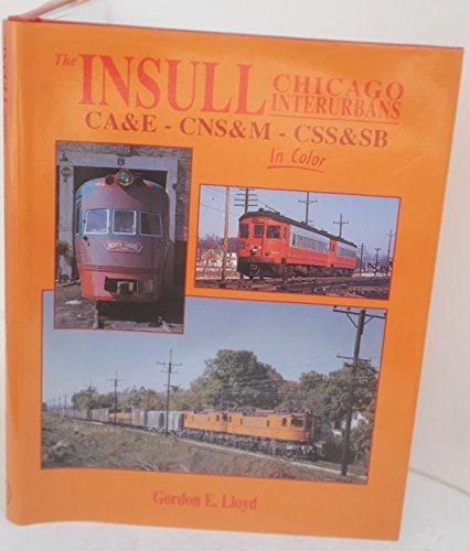 The Insull Chicago Interurbans: CA&E-CNS&M-CSS&SB in Color: Lloyd, Gordon