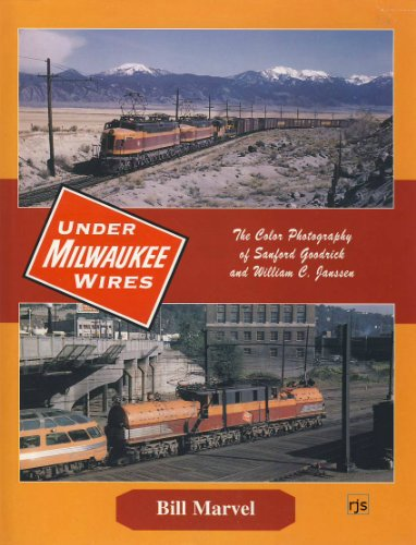Under Milwaukee Wires (The Milwaukee Road): The Color Photography of Sanford Goodrick and William C...