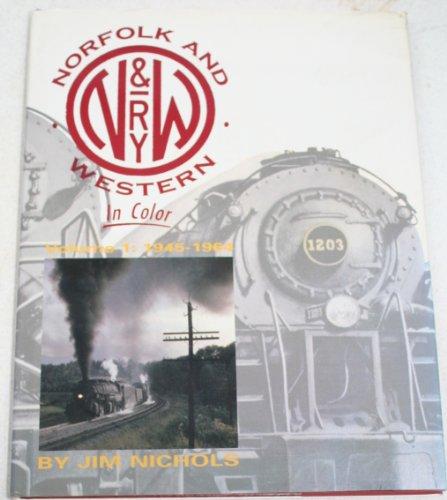Norfolk & Western in Color, Vol. 1: 1945-1964: Jim Nichols