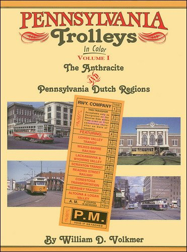 Pennsylvania Trolleys in Color - Volume I: The Anthracite and Pennsylvania Dutch Regions