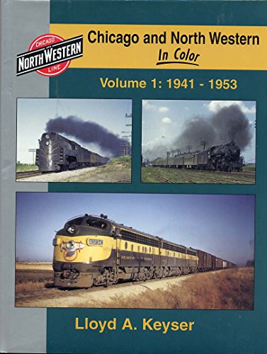 Chicago and North Western in Color, Volumes: Keyser, Lloyd A;