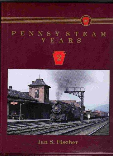 Pennsy Steam Years Volume 2: Fischer, Ian S.: