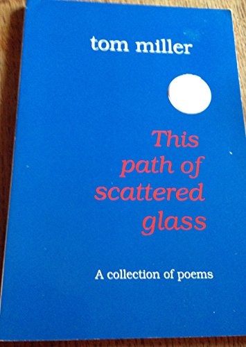 This Path of Scattered Glass: Miller, Tom