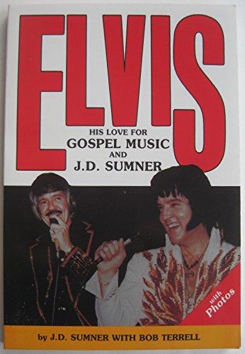 Elvis: His Love for Gospel Music and J D Sumner: Sumner, J. D.