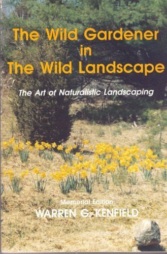 9781878899002: The Wild Gardener in the Wild Landscape: The Art of Naturalistic Landscaping