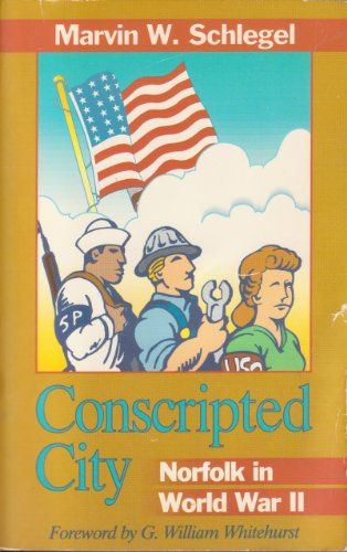 Conscripted City: Norfolk In World War II. (AUTHOR SIGNED): Schlegel, Marvin W.