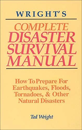 9781878901804: Wright's Complete Disaster Survival Manual: How to Prepare for Earthquakes, Floods, Tornadoes, & Other Natural Disasters