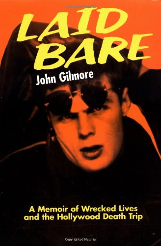 Laid Bare: A Memoir of Wrecked Lives and the Hollywood Death Trip: Gilmore, John