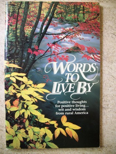 9781878932006: Words to Live By: Positive Thoughts for Positive Living...Wit and Wisdom From Rural America