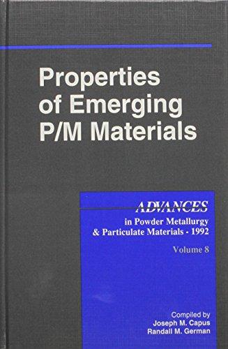 Properties of Emerging P/M Materials. (Advances in: Capus, Joseph M.