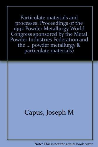 Particulate materials and processes: Proceedings of the: Joseph M Capus