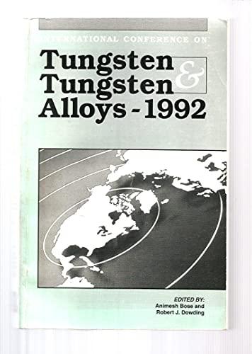 Tungsten & tungsten alloys, 1992: Proceedings of: Animesh Bose and