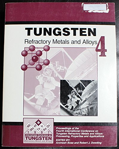 Tungsten, Refractory Metals & Alloys 4: Processing,: Bose, Animesh; Dowding,