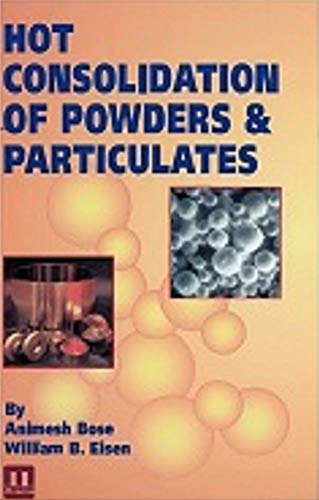 Hot Consolidation Of Powders And Particulates: Bose, Animesh