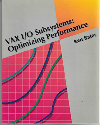 Vax I-O Subsystems: Optimizing Performance: Bates, Ken