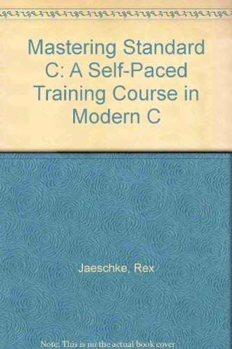 9781878956552: Mastering Standard C: A Self-Paced Training Course in Modern C