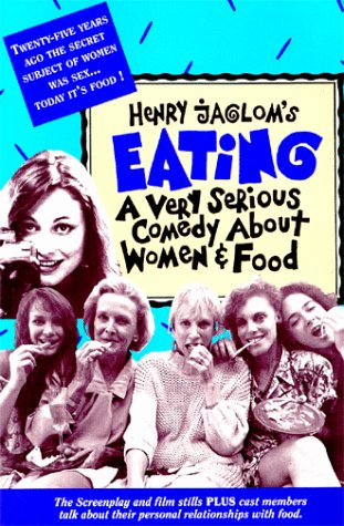 Eating: A Very Serious Comedy About Women and Food: Jaglom, Henry