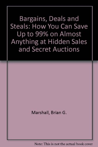 Bargains, Deals & Steals: How You Can Save Up to 99% on Almost Anything at Hidden Sales and Secre...