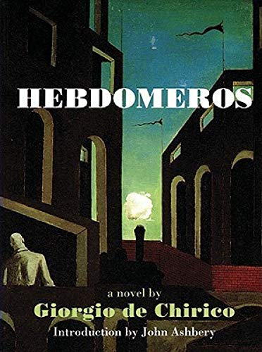 Hebdomeros with Monseiur Dudron's Adventure and Other Metaphysical Writings
