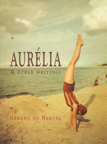 Aurelia and Other Writings: Nerval, Gérard de