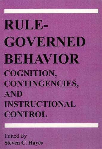 Rule-Governed Behavior: Cognition, Contingencies, and Instructional Control: Context Press