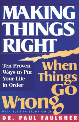 9781878990495: Making Things Right: When Things Go Wrong : Ten Proven Ways to Put Your Life in Order
