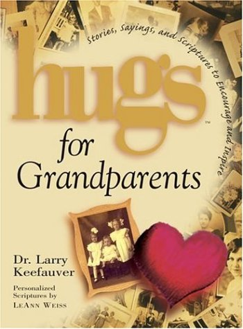 Hugs for Grandparents: Stories, Sayings, and Scriptures: Keefauver, Larry
